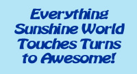 Everything Sunshine World Touches Turns to Awesome!